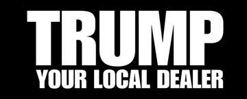 Trump your local dealer